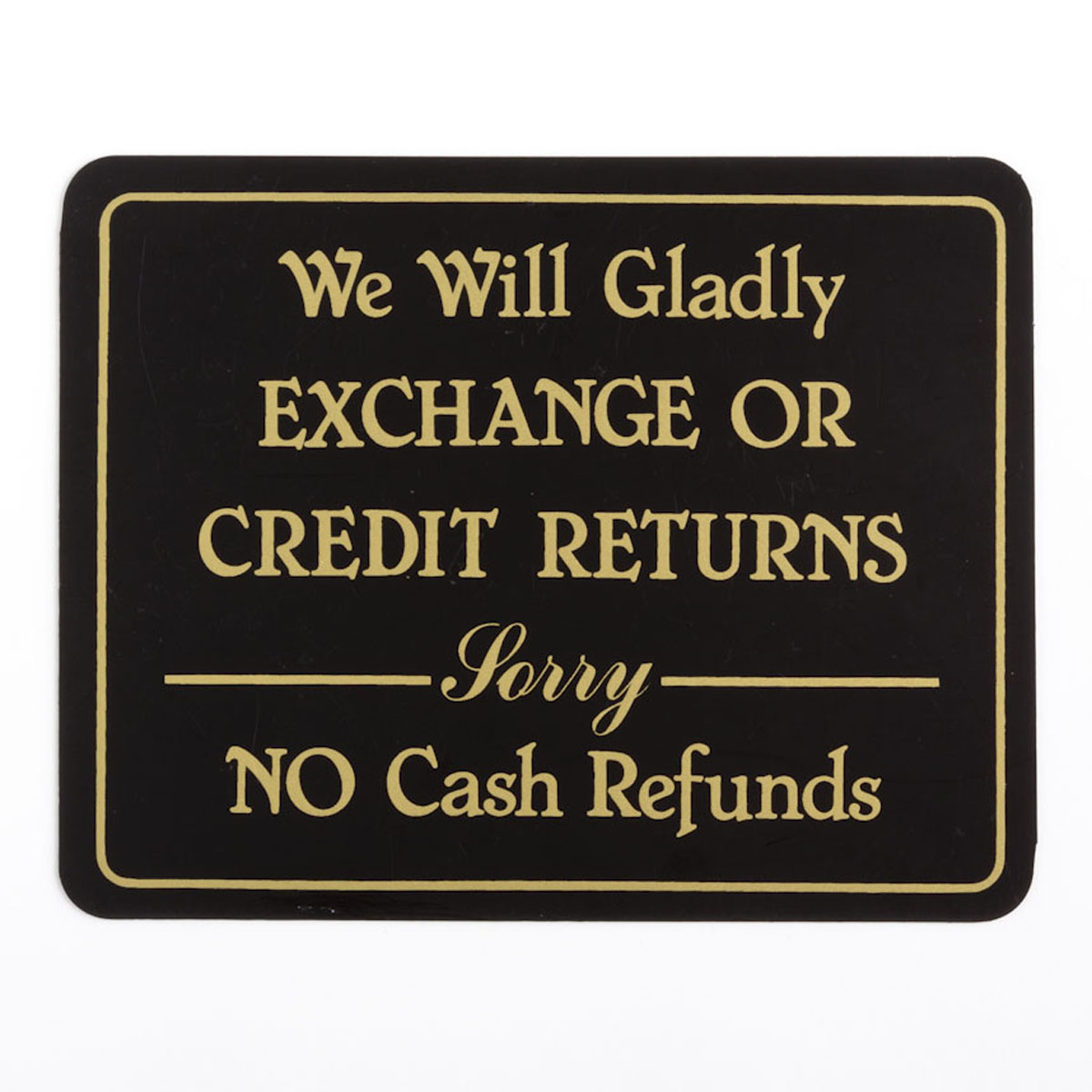 We Will Gladly Exchange or Credit Returns Sign